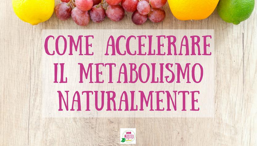 Come accelerare il metabolismo naturalmente