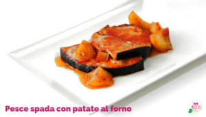 Menù semplice di pesce per San Valentino: Pesce spada con patate al forno