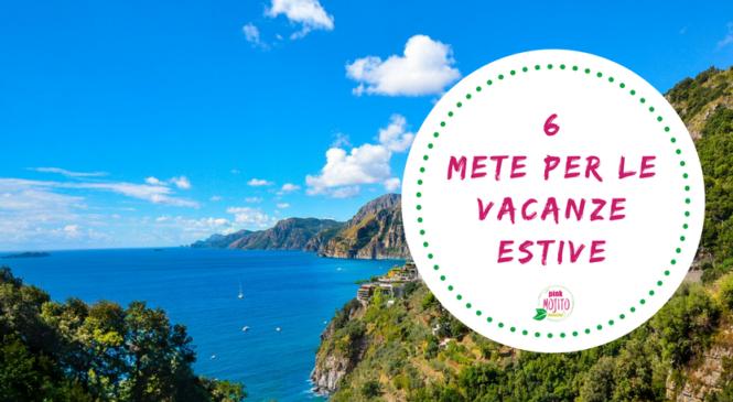Le 6 migliori mete per le tue vacanze estive