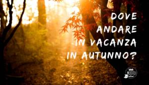 Dove Andare In Vacanza In Autunno