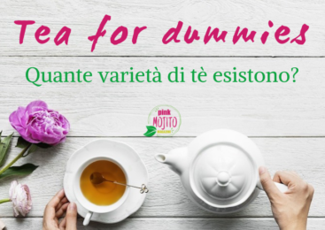 Tea for dummies: quante varietà di tè esistono?