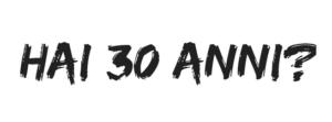 Hai 30 anni?